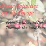 Winter Activities on the Cheap: Creative Ideas to Get you through the Cold Season