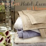 How to Get Hotel Luxury at Home