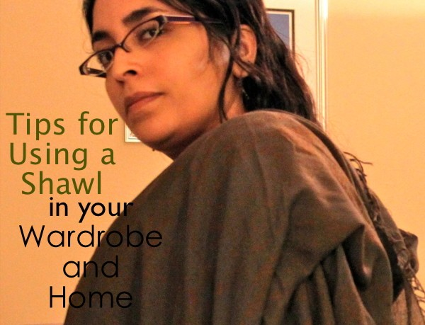 tips for using shawls in your wardrobe and home