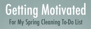 Tips for Staying Motivated with your Spring Cleaning To-Do List