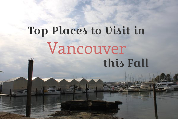 Top places to visit in vancouver this fall being tazim for Places to visit vancouver