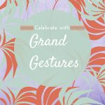Celebrating with Grand Gestures #ActsofCaring