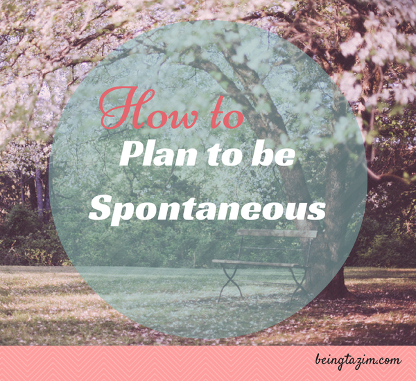 Plan to be spontaneous