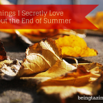 I Confess! 5 Things I Secretly Love about the End of Summer