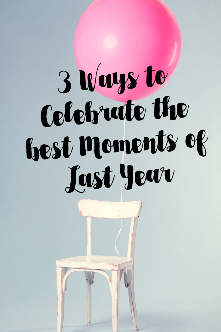 3 Ways to Celebrate the best Moments of Last Year