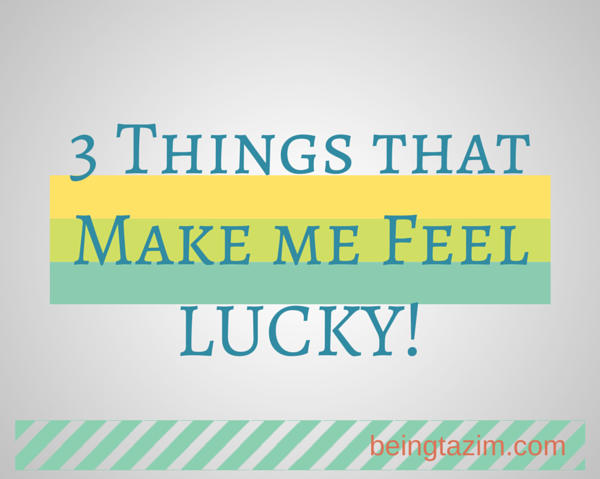 http://www.beingtazim.com/wp-content/uploads/2015/03/3-things-lucky.png