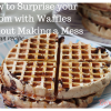 How to Surprise your Mom with Waffles Without Making a Mess