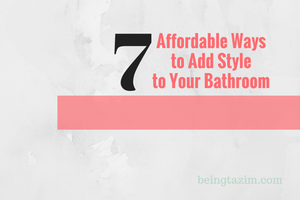 7 affordable ways to style your bathroom