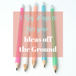 5 Key Ways to Get your Ideas off the Ground