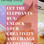 Currently Reading— Let the Elephants Run: Unlock Your Creativity and Change Everything