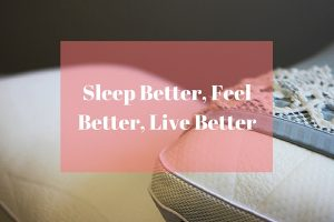 Sleep Better, Feel Better, Live Better (with $159 Pillow Giveaway)