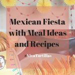 Mexican Fiesta with Meal Ideas and Recipes #VivaTortillas