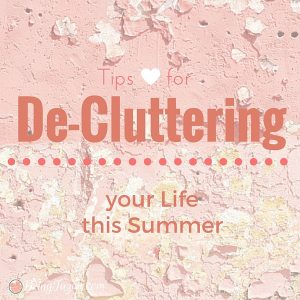 Tips for De-Cluttering your Life this Summer