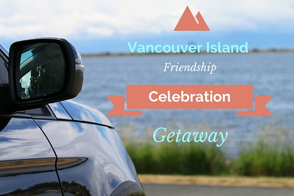 Vancouver Island Friendship Celebration Getaway