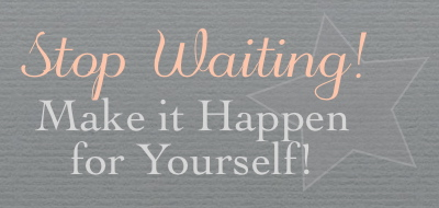 stop-waiting-make-it-happen be your own blog boss