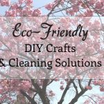Eco-Friendly DIY Crafts & Cleaning Solutions Round-Up