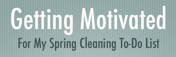 getting motivated spring cleaning