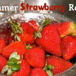Summer Strawberry Recipes Roundup
