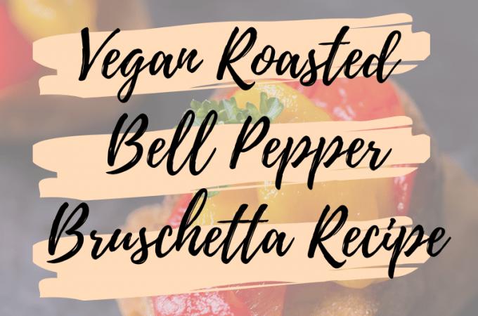 Vegan Roasted Bell Pepper Bruschetta Recipe