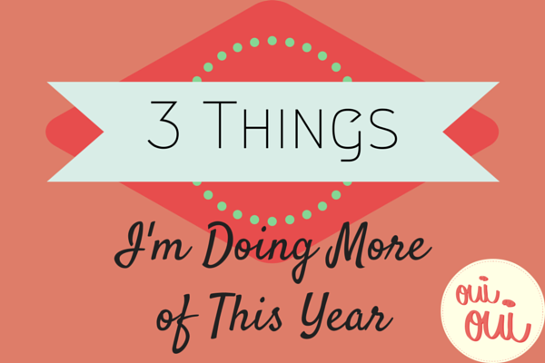3 things I'm doing more of this year