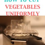 How to Cut Vegetables Uniformly
