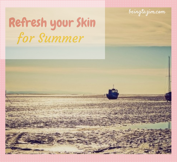 Refresh your skin for summer