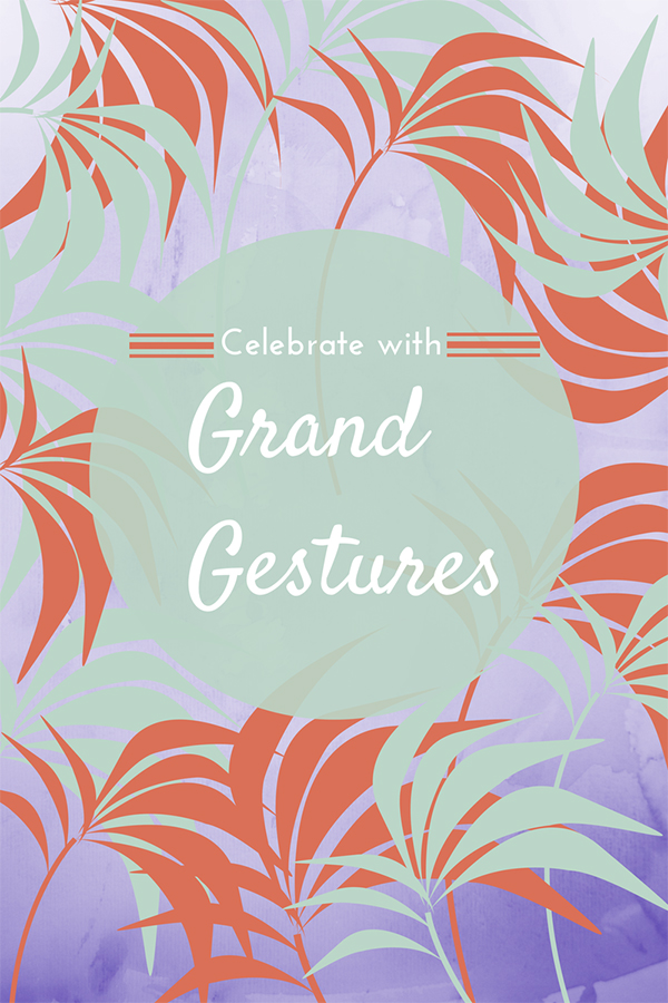 Celebrate with Grand Gestures