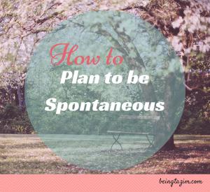 Plan to be spontaneous