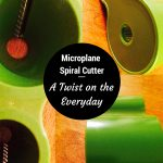 Microplane Spiral Cutter : A Twist on the Everyday