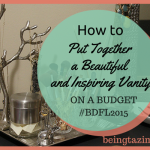 How to Put Together a Beautiful and Inspiring Vanity on a Budget #BDFL2015