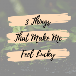 3 Ways to Feel Lucky and Grateful