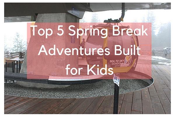 Top 5 spring break adventures built for kids