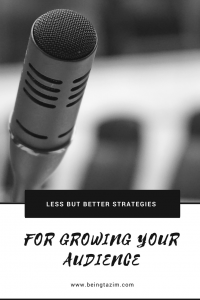 Less but Better Strategies for Growing your Audience