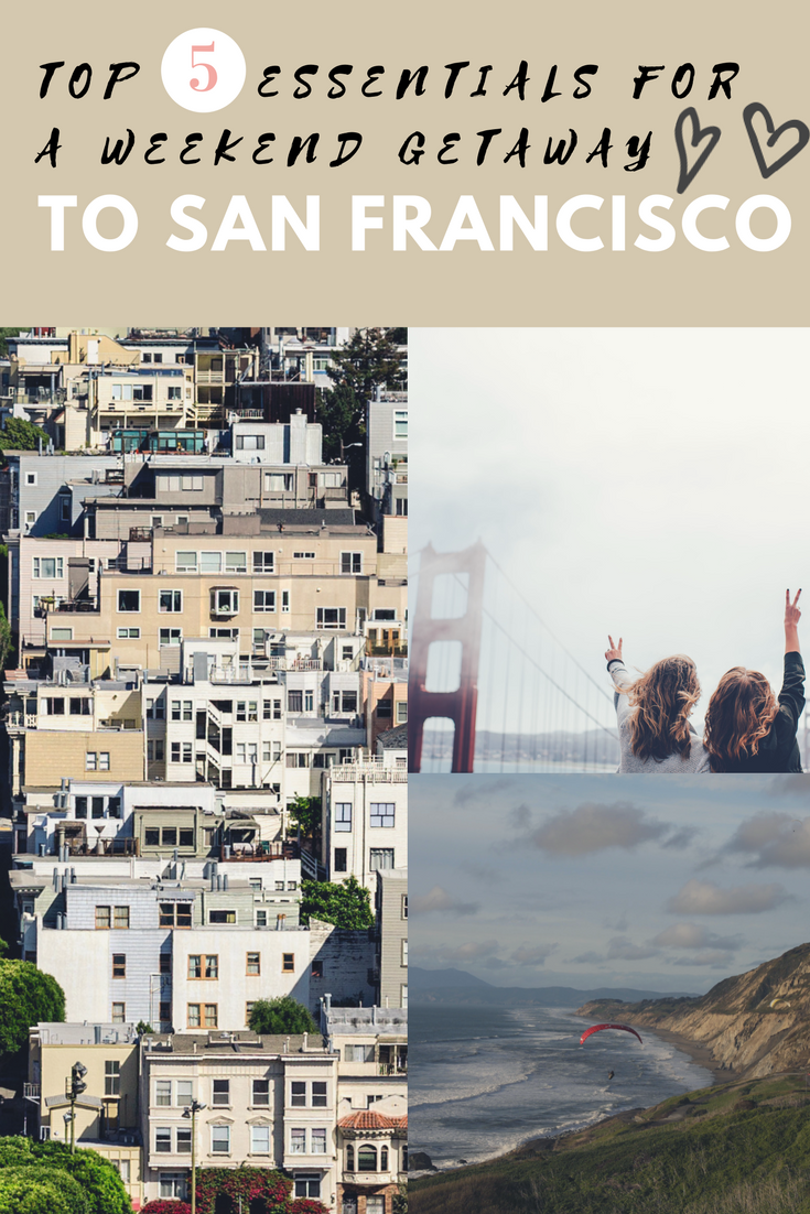 Top 5 Essentials for a Weekend Getaway to San Francisco