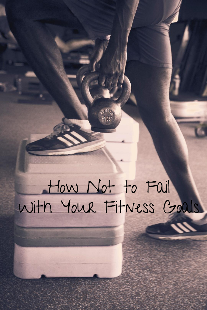 How Not to Fail With Your Fitness Goals