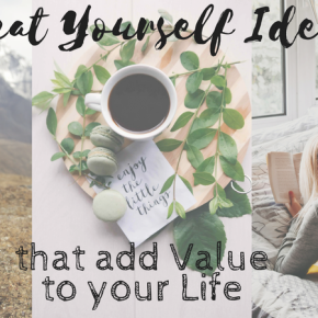 treat yourself ideas that add Value to your Life-2
