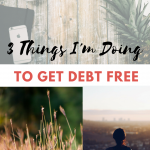 3 Things I'm Doing to Get Debt-Free