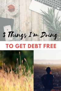 3 Things I'm Doing to Get Debt Free