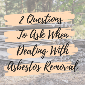 2 Questions To Ask When Dealing With Asbestos Removal