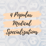 4 Popular Medical Specializations