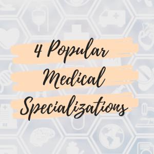 4 Popular Medical Specializations