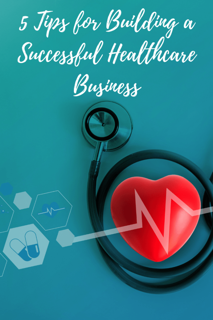 5 Tips for Building a Successful Healthcare Business