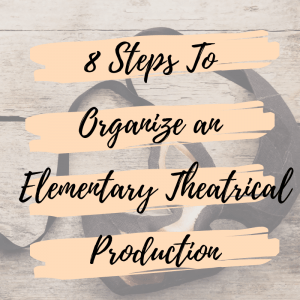 8 Steps To Organize an Elementary Theatrical Production