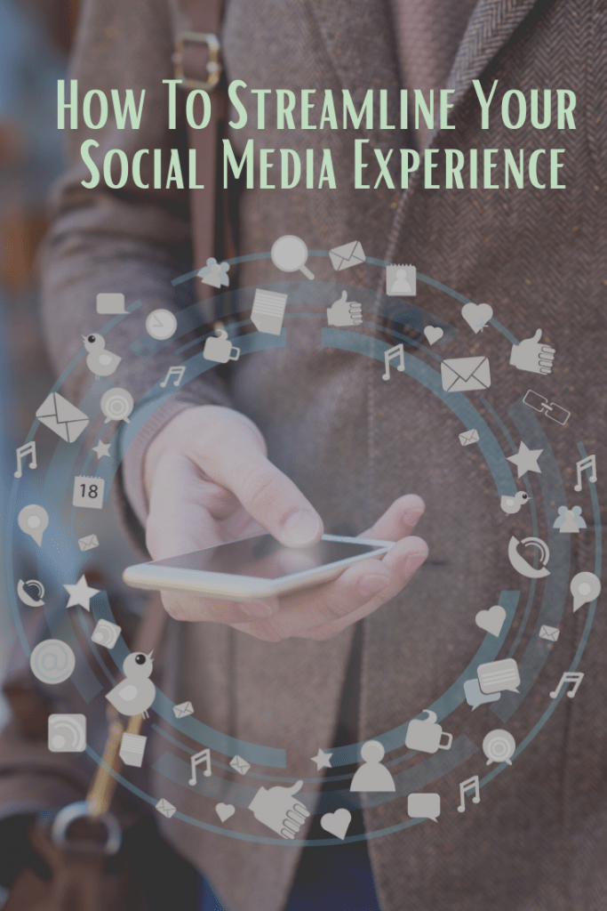 How To Streamline Your Social Media Experience