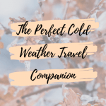 The Perfect Cold Weather Travel Companion