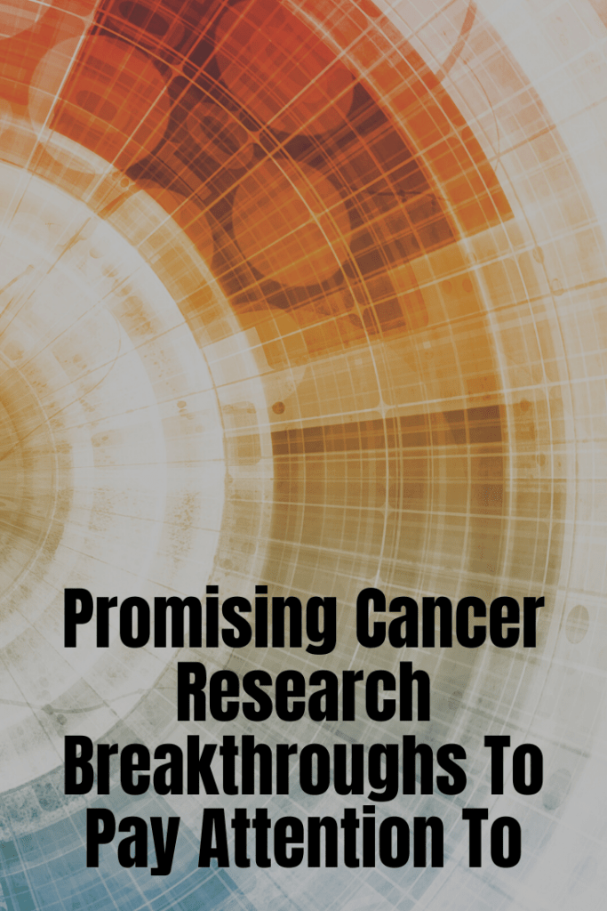 Promising Cancer Research Breakthroughs To Pay Attention To