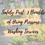 Safety First: 3 Benefits of Hiring Pressure Washing Services