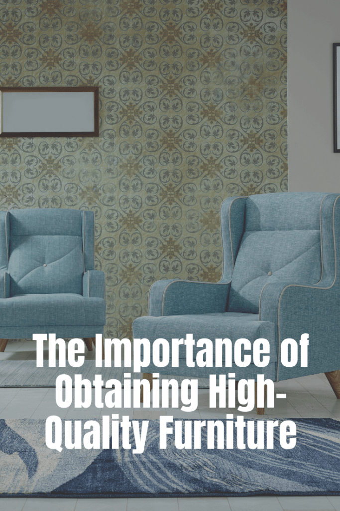 The Importance of Obtaining High-Quality Furniture