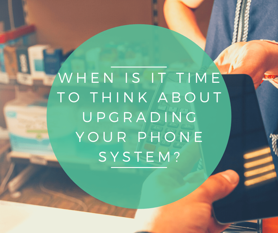 When is it time to Think About Upgrading Your Phone System?