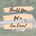 Should You Get a Car Cover?